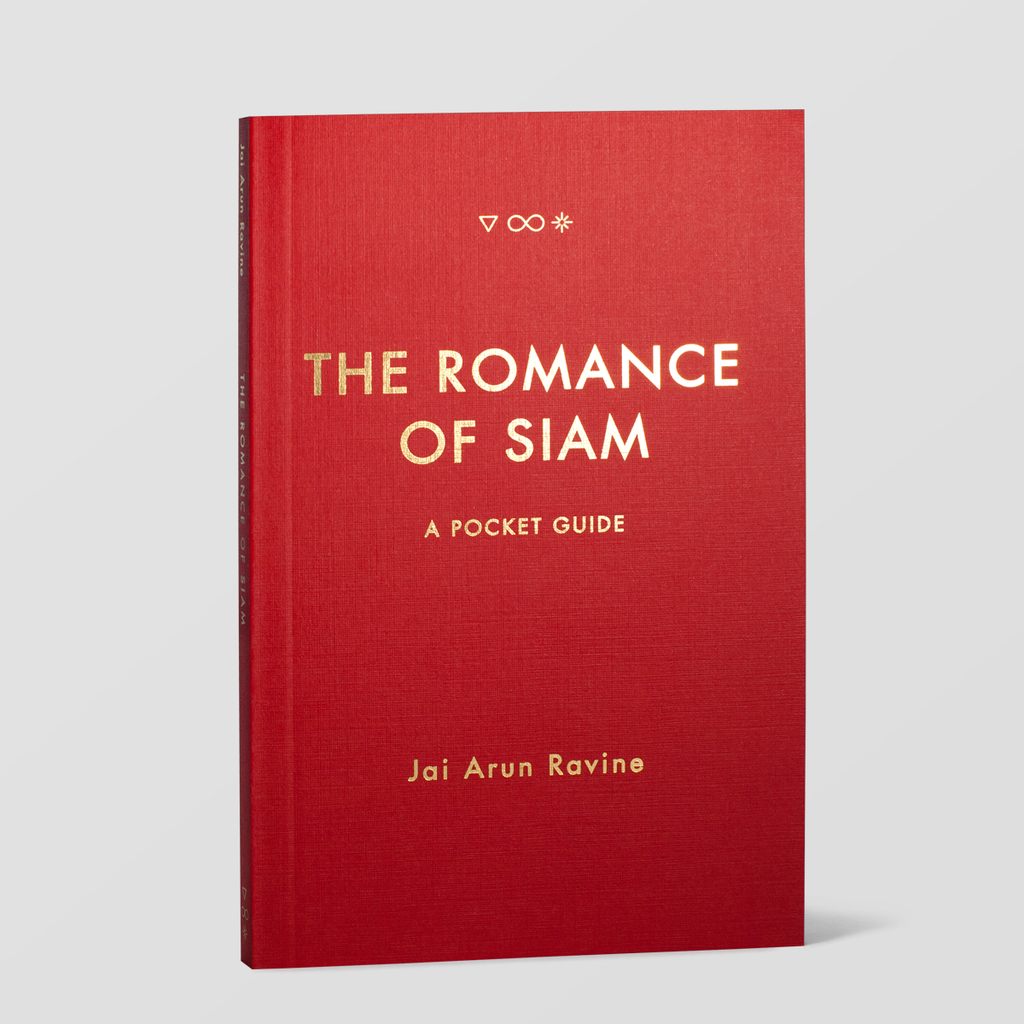 THE ROMANCE OF SIAM: A POCKET GUIDE (Timeless, Infinite Light, 2016)