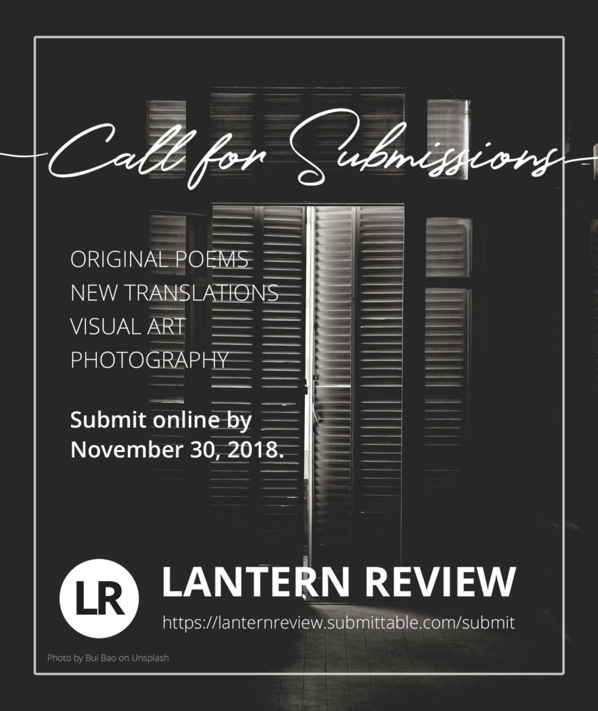 Image Description: Background photo is a black-and-white image of a shuttered French door, opened slightly to let light into a darkened room. Lantern Review is calling for submissions: Original Poems, New Translations, Visual Art. Submit online by November 30, 2018 to https://lanternreview.submittable.com/submit.