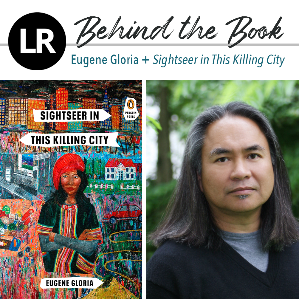 "Header image. At the top left, the LR logo, a black circle with the white letters ""L"" and ""R"" inside. Beside it, the text ""Behind the Book: Eugene Gloria + Sightseer in This Killing City."" Beneath this header text are two images: a photo of Eugene Gloria (a poet with shoulder-length, dark hair, dressed in a dark, v-neck sweater  with a gray tee peeking through at the neck; he is standing against a background of trees and greenery), and, to its left, the cover of SIGHTSEER IN THIS KILLING CITY (painting of a dark-haired woman wearing a bright red beret and a black tunic with colorful stripes and a patterned neckline layered above a gray long-sleeved shirt; she is standing with crossed arms and glancing to the side skeptically against a background containing many colorful scenes of subjects including cars, houses, city skyscrapers, a road, a mostly obscured slogan, an interior, a house, and more. The title and the author's name appear above and below her, respectively, in all-caps sans-serif, black, bold font, overlaid on white, arrow-like shapes)."
