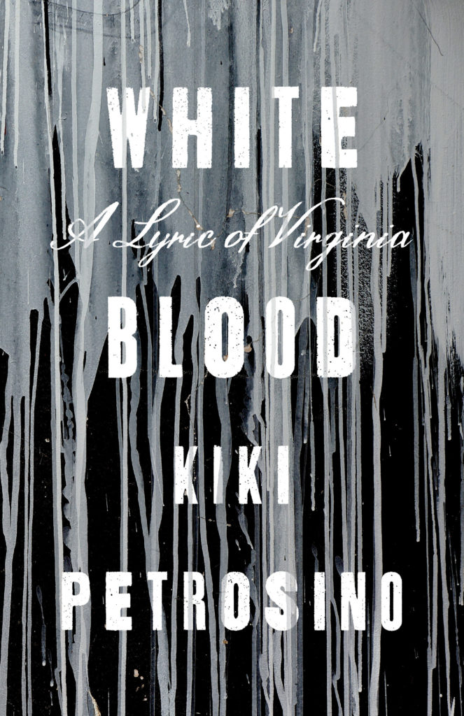 WHITE BLOOD: A LYRIC OF VIRGINIA by Kiki Petrosino