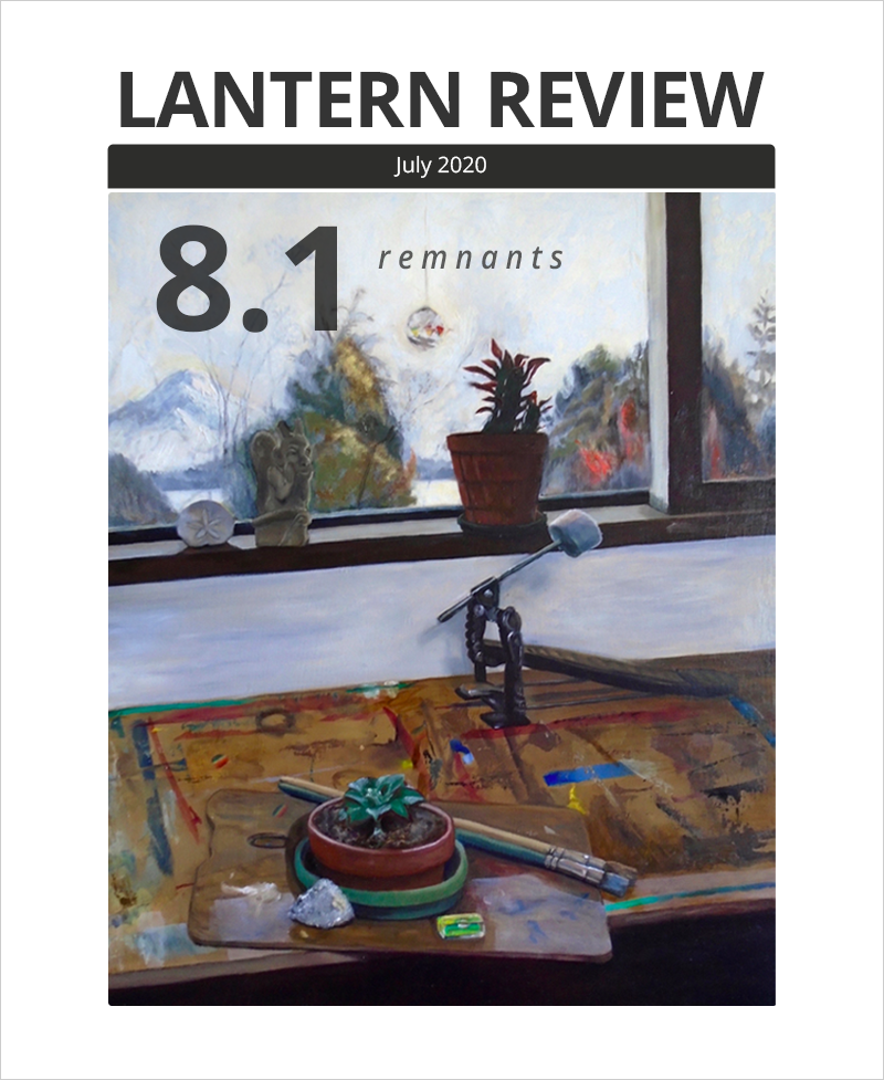 "Cover Image: LANTERN REVIEW Issue 8.1, ""Remnants"" (featuring Miya Sukune's oil painting ""Looking to the Horizon"": scene from an artist's workshop with a bass drum pedal, succulent, stone, eraser, paint brushes, and palette on a paint-streaked wood table. On the window and hanging from it are a sand dollar, a small statue, a spherical glass suncatcher, and another potted plant. Out the window, we can see snowcapped mountains and trees in the distance.)"