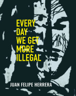 Cover image of EVERY DAY WE GET MORE ILLEGAL by Juan Felipe Huerrara.