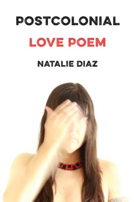 Cover Image: Postcolonial Love Poem by Natalie Diaz