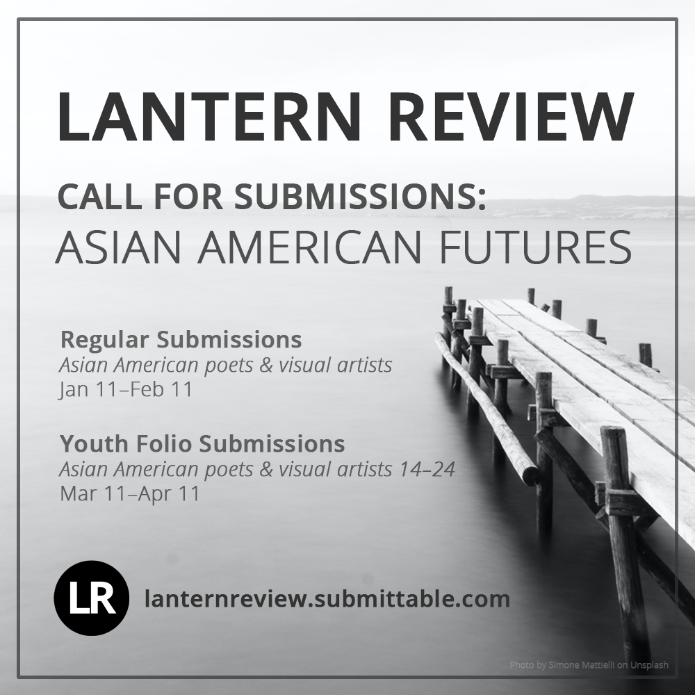 Call for submissions information graphic. LANTERN REVIEW. Call for Submissions: Asian American Futures. Regular Submissions (Asian American poets & visual artists): Jan 11–Feb 11. Youth Folio Submissions (Asian American poets & visual artists 14–24): Mar 11–Apr 11. lanternreview.submittable.com. (Black-and-white background photo of a wooden dock extending out over water into a foggy horizon; photo by Simone Mattielli on Unsplash.)