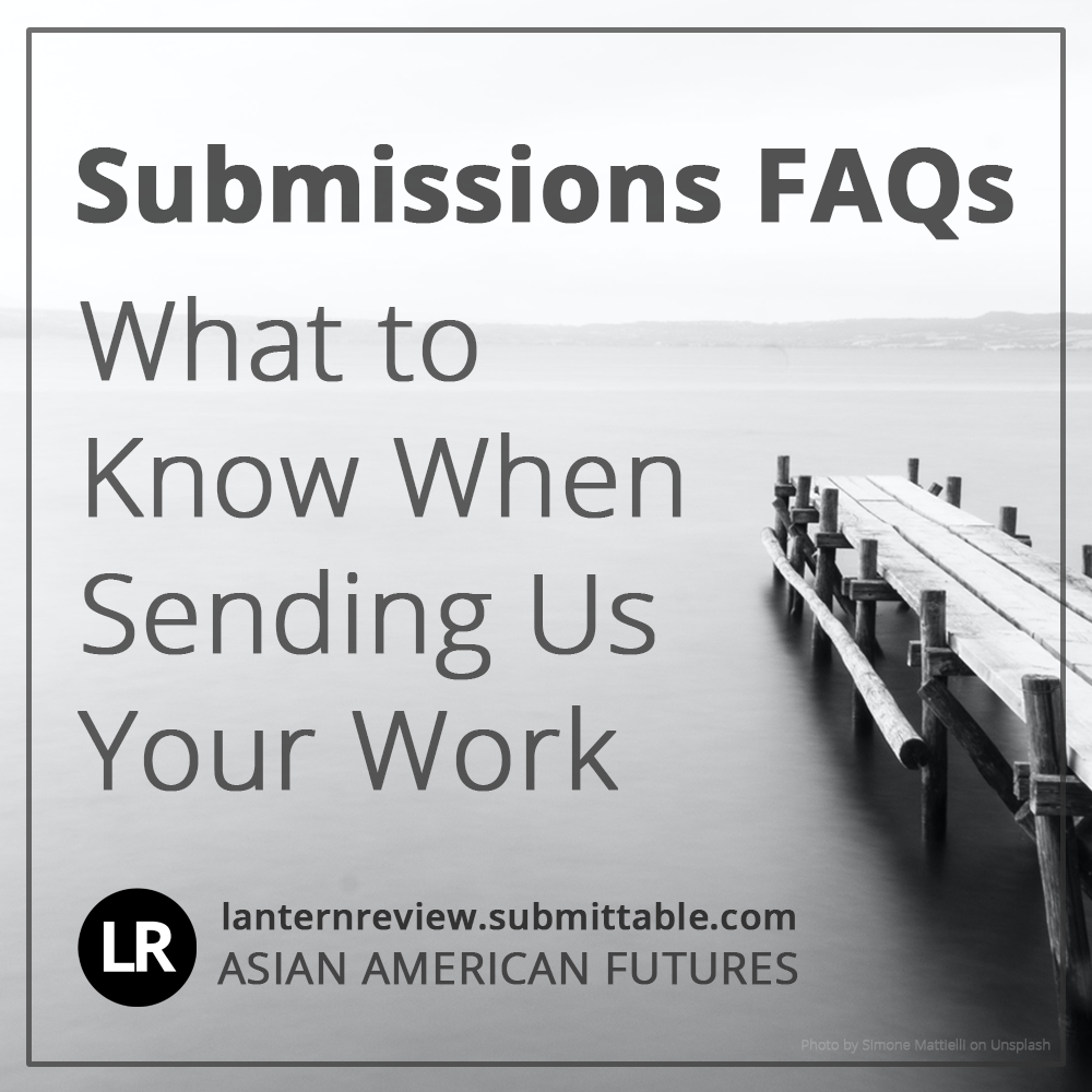 Submissions FAQs: What to Know When Sending Us Your Work (LR: lanternreview.submittable.com, Asian American Futures). Background image: black-and white photo of a wooden dock pointing out over open water. On the horizon are hills shrouded in misty fog. (Photo by Simone Mattielli on Unsplash)
