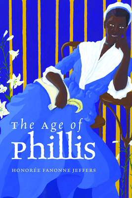 Cover image of THE AGE OF PHILLIS by Honorée Fanonne Jeffers