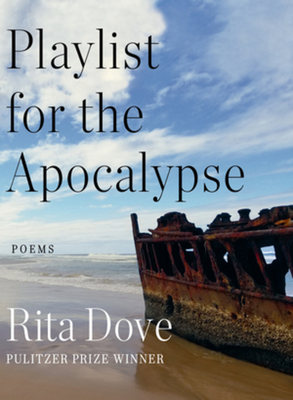 Cover image of PLAYLIST FOR THE APOCALYPSE by Rita Dove